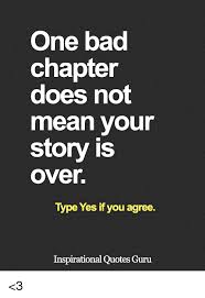 Your Story Meme - one bad chapter does not mean your story is over type yes if you