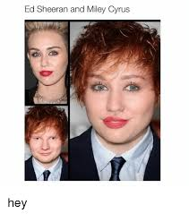 Miley Cyrus Meme - ed sheeran and miley cyrus hey ed edd n eddy meme on esmemes com