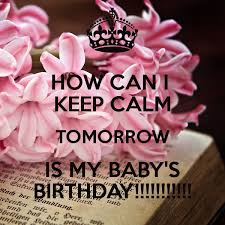 baby s birthday how can i keep calm tomorrow is my baby s birthday poster