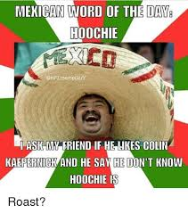 Mexican Word Of The Day Meme - mexican ord of the day hoochie meme guy ask mm friend if he likes