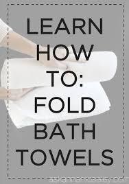 bathroom towel folding ideas learn how to properly fold bath towels for the best organized