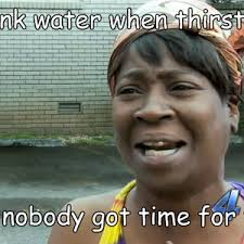 Drinking Water Meme - drink water when thirsty by copacabanana meme center