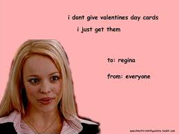Valentines Day Card Memes - funny valentines day cards tumblr mean girls valentine s day info