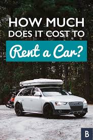 how much does it cost to rent a car car rental costs vary