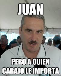 Juan Meme - juan pero a quien carajo le importa thomas rivera schatz quickmeme