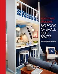 apartment therapy u0027s big book of small cool spaces maxwell ryan
