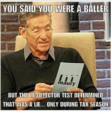 Lie Memes - you said you were a baller maury but the lie detector test