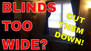 blinds too wide cut them down youtube