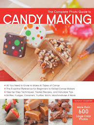 the complete photo guide to candy making all you need to know to