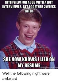 I Lied Meme Generator - interview forajob with a hot interviewer get together 2weeks later