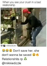 Bad Relationship Memes - 25 best memes about dont save her she dont wanna be saved