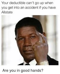 Allstate Guy Meme - your deductible can t go up when you get into an accident if you