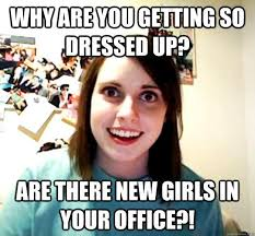 Girlfriend Meme Girl - why are you getting so dressed up are there new girls in your