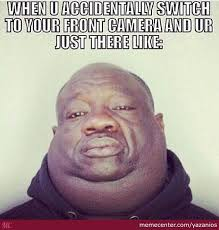 Camera Meme - when you switch to front camera by yazanios meme center