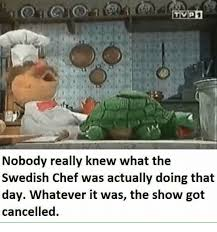 Swedish Chef Meme - nobody really knew what the swedish chef was actually doing that day