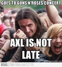 Axl Rose Meme - i don t always listen to guns n roses but when i do the neighbors
