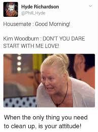 Housemate Meme - hyde richardson housemate good morning kim woodburn don t you