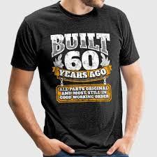 birthday gift 60 year shop 60th birthday t shirts online spreadshirt