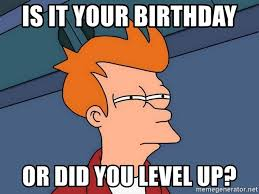leveling up birthday meme up best of the funny meme