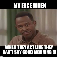Say That To My Face Meme - pin by flavia gumbs on good morning meme pinterest meme and memes