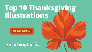Bible Message On Thanksgiving Top 10 Thanksgiving Illustrations Preaching Today