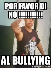 No Al Bullying Memes - meme personalizado por favor di no al bullying 1591243