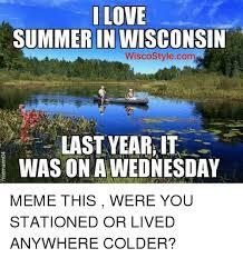 Wisconsin Meme - i love summer in wisconsin wiscostylecom last year it was on