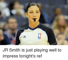 Jr Smith Meme - nba jr smith is just playing well to impress tonight s ref j r
