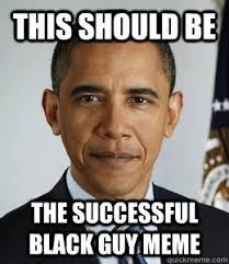 Successful Black Man Meme - successful black guy memes black best of the funny meme