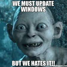 we must update windows but we hates it meme gollum 39253