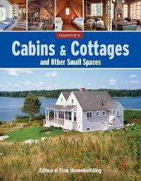 Fine Homebuilding Houses by Cabins U0026 Cottages And Other Small Spaces Editors Of Fine
