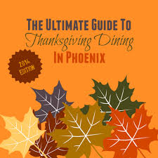 what restaurant is open on thanksgiving ultimate phoenix thanksgiving restaurant guide 2014