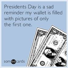 Presidents Day Meme - presidents day is a sad reminder my wallet is filled with pictures