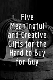 creative gifts for five meaningful and creative gifts for men a