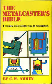 the metalcaster u0027s bible a complete and practical guide ot