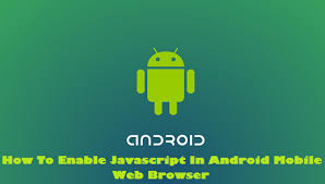 how to enable javascript on android how to enable javascript in android mobile web browser