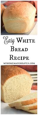 easy white bread recipe recipes bread recipes and dear friend