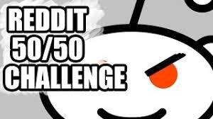 Challenge Reddit Reddit 50 50 Terminated Endlessvideo