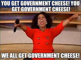 Cheese Meme - you get government cheese you get government cheese we all get