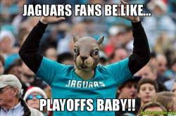 Jaguars Memes - jaguars fans be like playoffs baby make a meme