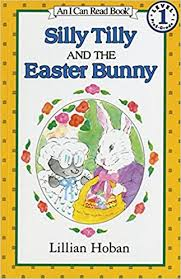 easter bunny books silly tilly and the easter bunny an i can read book