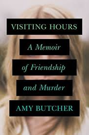 Barnes And Noble Old Orchard Hours Visiting Hours A Memoir Of Friendship And Murder By Amy E Butcher