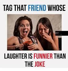 Tag A Friend Meme - tag that friend whose laughter is funnier than the joke meme on me me
