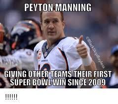 Peyton Superbowl Meme - peyton manning giving other teams their first super bowl win singe