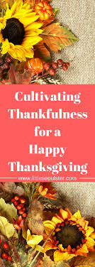 cultivating thankfulness for a happy thanksgiving