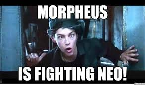 Morpheus Meme - morpheus is fighting neo weknowmemes generator
