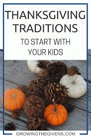 thanksgiving traditions to start with your growing the givens