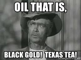 Oil Meme - oil that is black gold texas tea jed clett wwjd meme