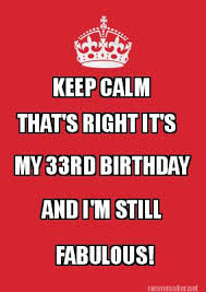 Keep Calm Birthday Meme - meme maker keep calm thats right its my 33rd birthday and im