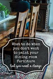 when you don u0027t want to paint your dining room chairs but you don